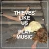 Thieves Like Us 『Play Music』