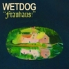 WETDOG 『FRAUHAUS!』