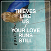 "Thieves Like Us ""Your Love Runs Still"""